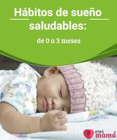 Hábitos de sueño saludables: de 0 a 3 meses Los hábitos de sueño saludables en un bebé de 0 a 3 meses son esas costumbres que le inculcas a tu recién nacido.