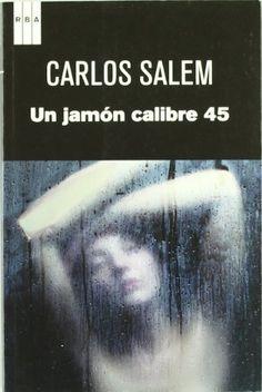 Un jamón calibre 45 / Carlos Salem
