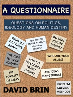 """David Brin's Questionnaire Regarding Certain """"Fundamental Questions"""" of Politics, Ideology and Human Destiny David Brin, Taken For Granted, Essay Writing, Helping Others, 21st Century, Destiny, Exploring, Tired"""