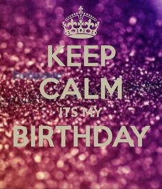 Keep Calm Itu0027s My Birthday   Google Search