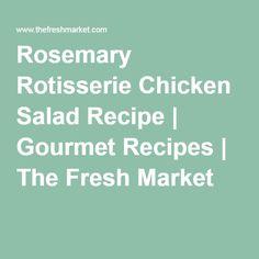 Rosemary Rotisserie Chicken Salad Recipe | Gourmet Recipes | The Fresh Market