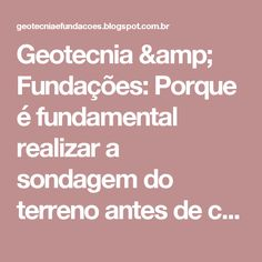 Geotecnia & Fundações: Porque é fundamental realizar a sondagem do terreno antes de construir a residência? Quais as principais funções da sondagem?