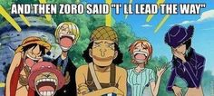 Ahahaha! What a joke! XD Zoro cant even find his own shadow! -One Piece