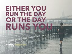 either you run the day or the day runs you #mondaymotivation