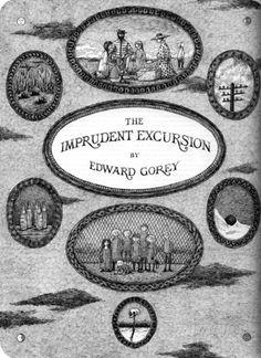 """The imprudent excursion"" by Edward Gorey Edward Gorey Books, Vintage Book Covers, Beautiful Book Covers, Vladimir Kush, Book Authors, Book Cover Design, Dark Art, Cover Art, Childrens Books"