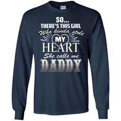 Father's Day Shirts So There's This Girl Who Stole My Heart Calls Me Daddy T shirts Hoodies Sweatshirts (2) Father's Day Shirts So There's This Girl Who Stole M