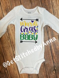 Mardi Gras Baby  MARDI GRAS SHIRTS AND ONESIES WILL BE DONE ON LONG SLEEVES UNLESS YOU LEAVE A NOTE WHEN CHECKING OUT THAT YOUD PREFER SHORT