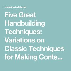 Five Great Handbuilding Techniques: Variations on Classic Techniques for Making Contemporary Handbuilt Pottery | Ceramic Arts Daily