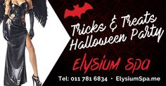 Tricks & Treats - Halloween Party, Tuesday 31 October. Calling all princes of the night. Come and join us on the night of trick or treating. 6pm until late. Call 011 781 0245 or 011 781 6834 for more info. http://www.elysiumspa.me