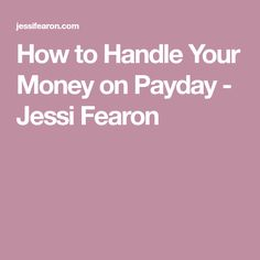 How to Handle Your Money on Payday - Jessi Fearon