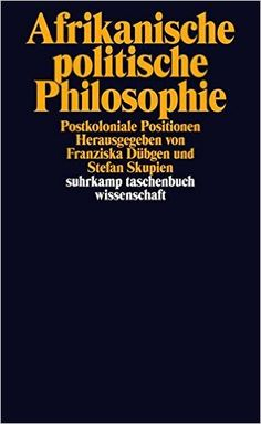 Afrikanische politische Philosophie: Postkoloniale Positionen suhrkamp taschenbuch wissenschaft: Amazon.de: Franziska Dübgen, Stefan Skupien: Bücher