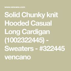 Solid Chunky knit Hooded Casual Long Cardigan (1002322445) - Sweaters - #322445 vencano Hooded Cardigan, Long Cardigan, Sweater Cardigan, Dress For Short Women, Hoods, Knitting, Casual, Sweaters, Long Cardigan Sweater
