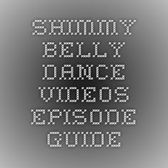 Shimmy Belly Dance Videos - Episode Guide
