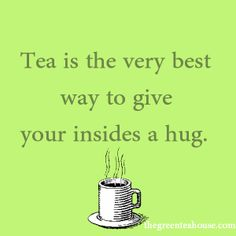Tea is the very best way to give your insides a hug!