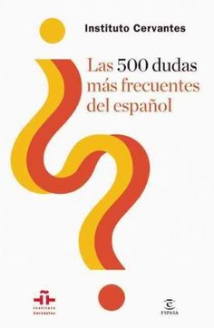 Las 500 dudas mas frecuentes del espanol / The 500 Most Frequent Questions of Spanish