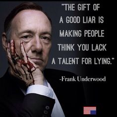 "House of Cards quotes van Kevin Spacey aka Frank Underwood. ""The gift of a good liar is making people think you lack a talent for lying"" #HouseofCards"
