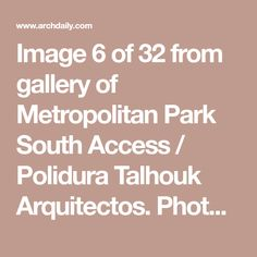 Image 6 of 32 from gallery of Metropolitan Park South Access / Polidura Talhouk Arquitectos. Photograph by Marcos Mendizabal