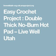 Easy Crochet Project : Double Thick No-Burn Hot Pad – Live Well Utah