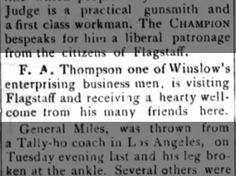 F. A. Thompson of Winslow is visiting Flagstaff. Receives a  hearty welcome from many friends. 3 Sep 1887.