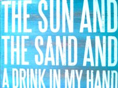 Sun, sand, and drink in hand....