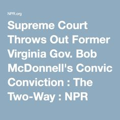 Supreme Court Throws Out Former Virginia Gov. Bob McDonnell's Conviction : The Two-Way : NPR