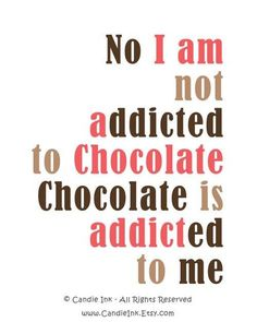 I am so not addicted to chocolate. I can go for days without buying or eating chocolate. And chocolate chip cookies do not count as chocolate! However, the lack of chocolate doesnt stop me dreaming about chocolate. Chocolate Lovers Quotes, Funny Chocolate Quotes, Chocolate Humor, I Love Chocolate, Chocolate Heaven, Chocolate Coffee, Chocolate Recipes, Chocolate Gifts, Homemade Chocolate