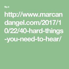 http://www.marcandangel.com/2017/10/22/40-hard-things-you-need-to-hear/