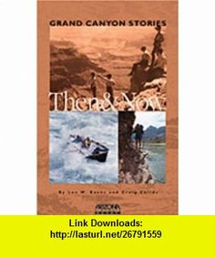 Grand Canyon Stories Then  Now (9780916179793) Craig Childs, Leo W. Banks , ISBN-10: 0916179796  , ISBN-13: 978-0916179793 ,  , tutorials , pdf , ebook , torrent , downloads , rapidshare , filesonic , hotfile , megaupload , fileserve