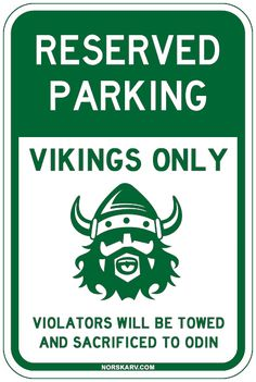 Reserved Parking meme. Vikings only. Violators will be towed and sacrificed to Odin. From Norskarv.com. Norwegian Norway fun funy humor wild crazy