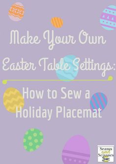 Make Your Own Easter Place Settings: How to Sew a Holiday Placemat