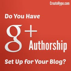 Do You Have Google+ Authorship Set Up for Your #Blog?