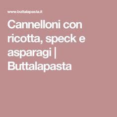 Cannelloni con ricotta, speck e asparagi | Buttalapasta