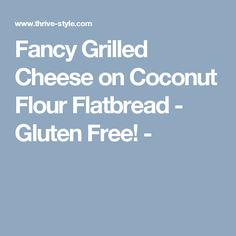 Fancy Grilled Cheese on Coconut Flour Flatbread - Gluten Free! -