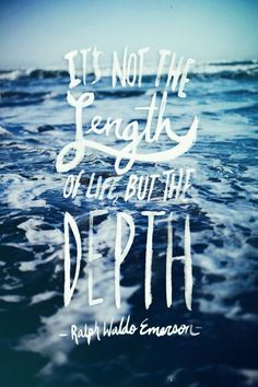 Live the depth of it