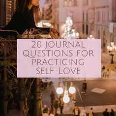 20 Journal Questions for Practicing Self-Love — Meditate and Wonder