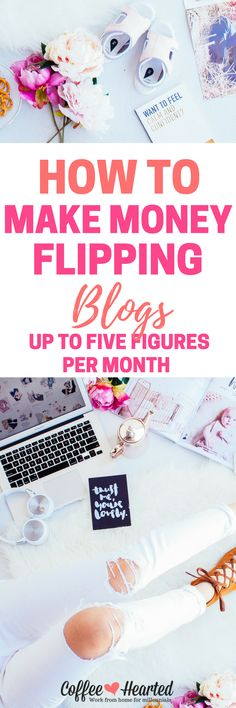 Interested in making some extra money? You can flip blogs. I'll show you how I earn an extra four to five figures per month doing it! #ad | coffeehearted.com