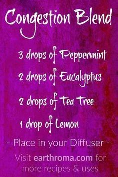 Try this Congestion Essential Oil Diffuser Recipe to help when your congested. 3 drops of Peppermint Essential Oil. 2 drops of Eucalyptus Essential Oil. 2 drops of Tea Tree Essential Oil. 1 drop of Lemon Essential Oil. Place in your diffuser and enjoy. Visit http://www.earthroma.com/ for more recipes.
