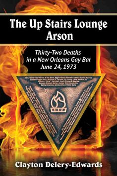 The Up Stairs Lounge Arson: Thirty-Two Deaths in a New Orleans Gay Bar, June 24, 1973 (Paperback)