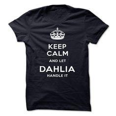 Keep Calm And Let DAHLIA Handle It - T-Shirt, Hoodie, Sweatshirt