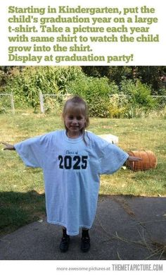 Take a pic of your child each year on the last day of school and give the photo album as a graduation gift.