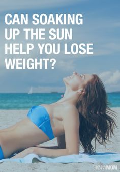 Click here to get the skinny on how sun can help you lose weight!