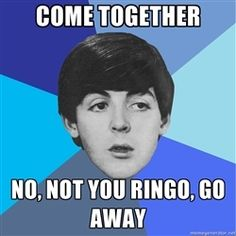 Paul Mccartney - come together no, not you ringo, go away