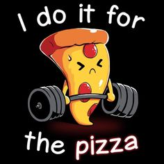 One rep, one slice. Get the black I Do It For the Pizza t-shirt only at TeeTurtle! Exclusive graphic designs on super soft 100% cotton tees.