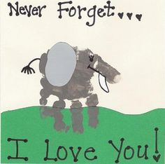 "Handprint/Footprint Crafts for Kids - elephant handprint - ""Never forget . . . I love you!"""