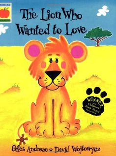 The Lion Who Wanted to Love by Giles Andreae & David Wojtowycz