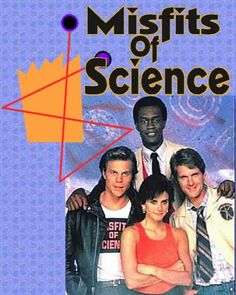The Misfits of Science. I wanted to be Courtney Cox...Misfits of science...Family Ties....Friends....