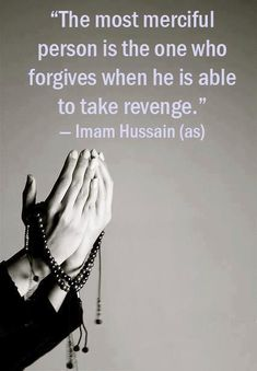 The most merciful person is the one who forgives when he is able to take revenge.