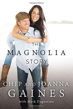 The Magnolia Story by Chip and Joanna Gaines / Must Read Book / Fixer Upper on HGTV