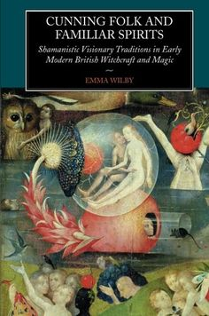 Cunning-Folk and Familiar Spirits: Shamanistic Visionary Traditions in Early Modern British Witchcraft and Magic by Emma Wilby. This book looks fantastic! yet another on my must read list. Witchcraft Books, Occult Books, Traditional Witchcraft, Carlin, Thing 1, All Nature, Book Of Shadows, Faeries, Magick