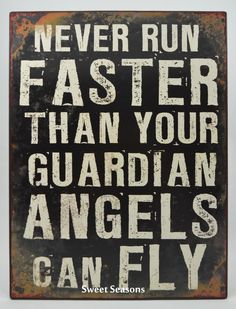 Tekstbord Never run faster than your guardian angels can fly